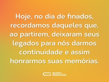 Hoje, no dia de finados, recordamos daqueles que, ao partirem, deixaram seus legados para nós darmos continuidade e assim honrarmos suas memórias.