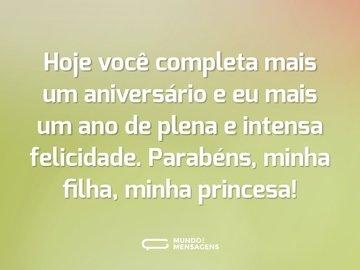 Hoje você completa mais um aniversário e eu mais um ano de plena e intensa felicidade. Parabéns, minha filha, minha princesa!