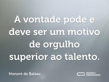 A vontade pode e deve ser um motivo de orgulho superior ao talento.