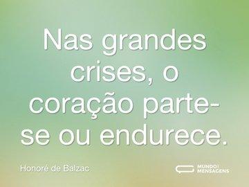 Nas grandes crises, o coração parte-se ou endurece.