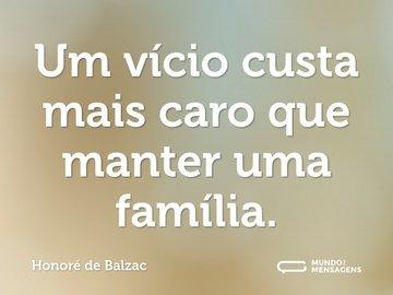 Um vício custa mais caro que manter uma família.