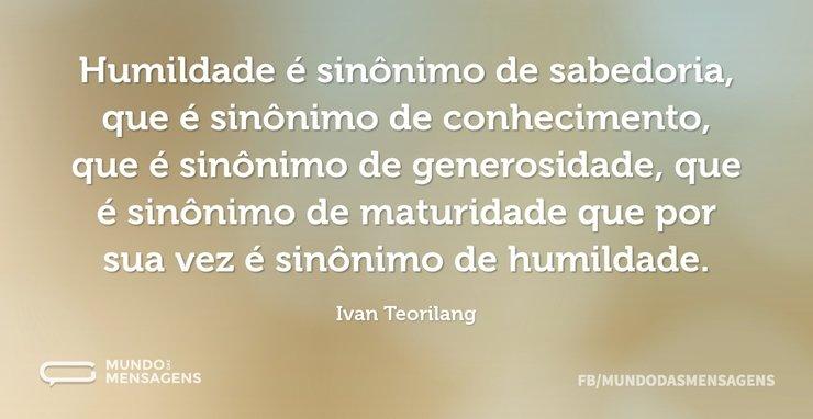 Humildade é sinônimo de sabedoria, que é...