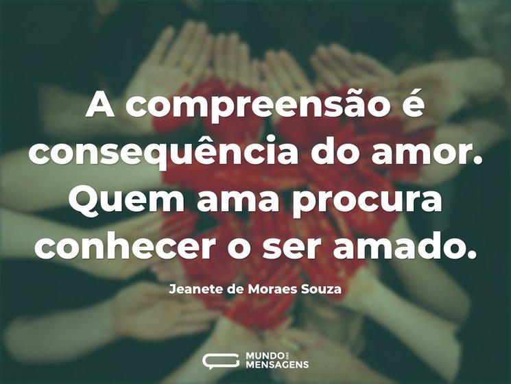 A compreensão é consequência do amor. Qu...
