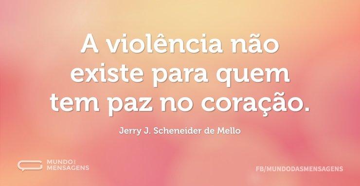 A Violência Não Existe Para Quem Tem Paz Mundo Das Mensagens