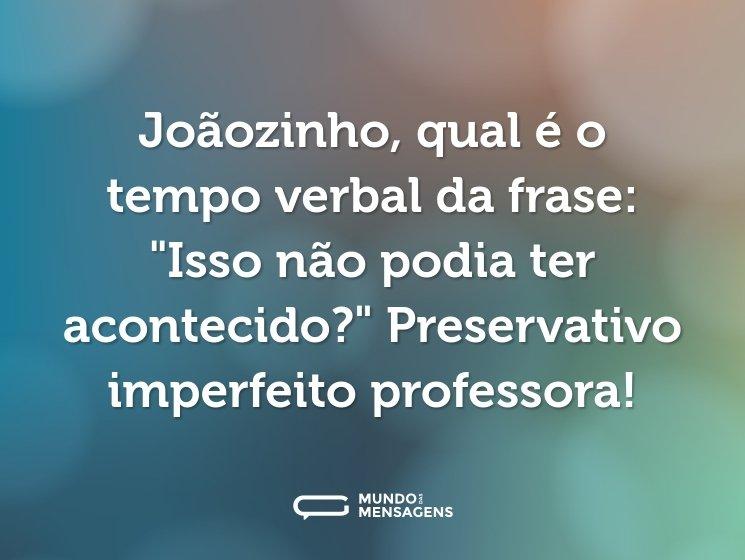 Joãozinho, qual é o tempo verbal da frase:
