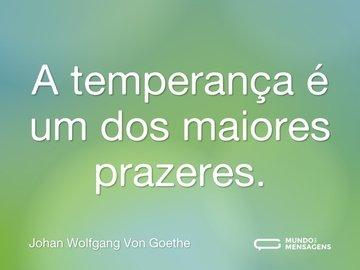 A temperança é um dos maiores prazeres.