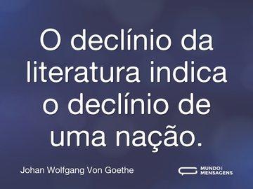 O declínio da literatura indica o declínio de uma nação.