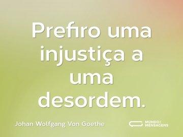 Prefiro uma injustiça a uma desordem.