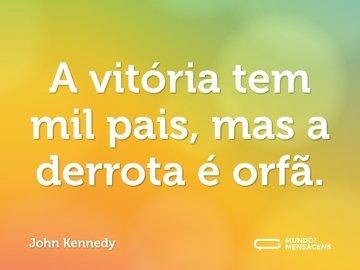 A vitória tem mil pais, mas a derrota é orfã.