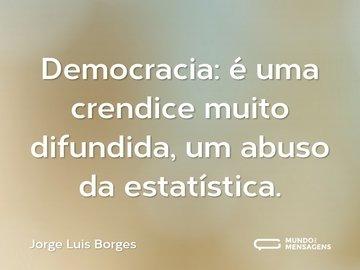 Democracia: é uma crendice muito difundida, um abuso da estatística.