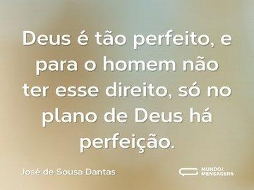 Deus é tão perfeito, e para o homem não ter esse direito, só no plano de Deus há perfeição.