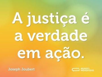 A justiça é a verdade em ação.