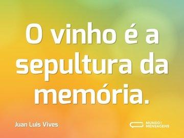 O vinho é a sepultura da memória.