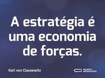A estratégia é uma economia de forças.