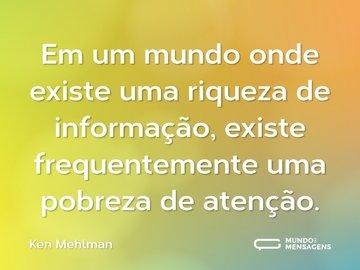 Em um mundo onde existe uma riqueza de informação, existe frequentemente uma pobreza de atenção.