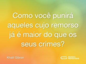 Como você punirá aqueles cujo remorso já é maior do que os seus crimes?