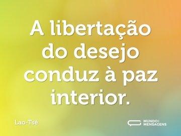 A libertação do desejo conduz à paz interior.