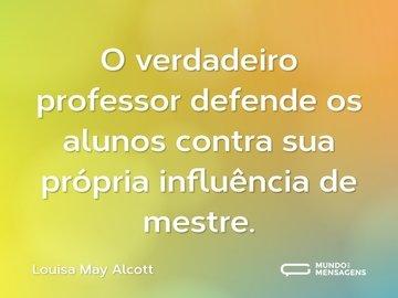 O verdadeiro professor defende os alunos contra sua própria influência de mestre.