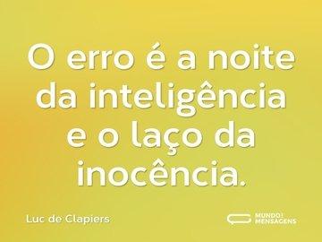 O erro é a noite da inteligência e o laço da inocência.