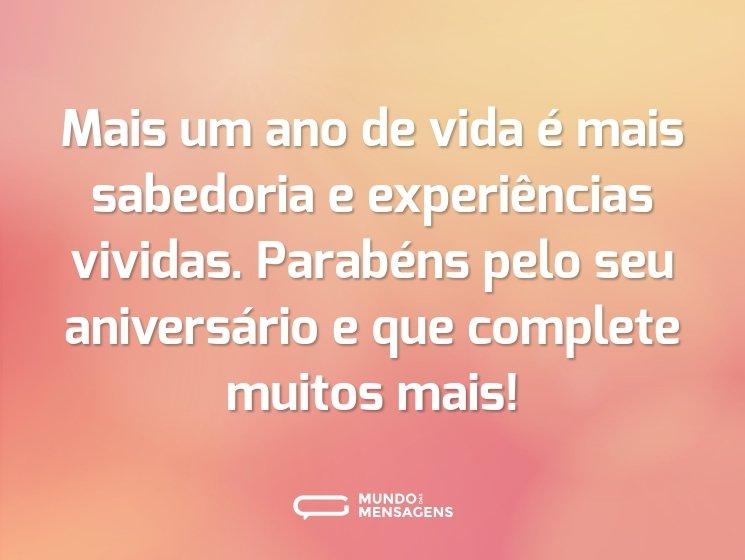 Mais um ano de vida é mais sabedoria e experiências vividas. Parabéns pelo seu aniversário e que complete muitos mais!