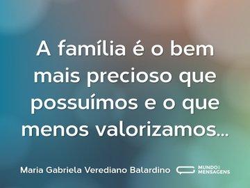 A família é o bem mais precioso que possuímos e o que menos valorizamos...