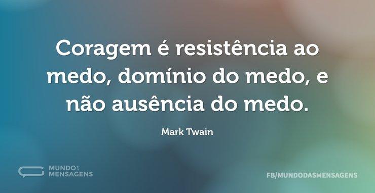 Coragem é resistência ao medo, domínio d...