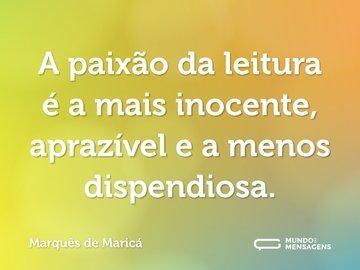 A paixão da leitura é a mais inocente, aprazível e a menos dispendiosa.