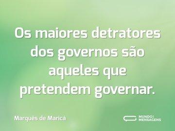 Os maiores detratores dos governos são aqueles que pretendem governar.