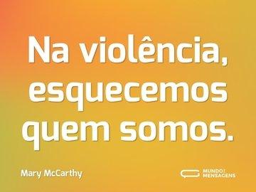 Na violência, esquecemos quem somos.