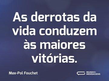 As derrotas da vida conduzem às maiores vitórias.