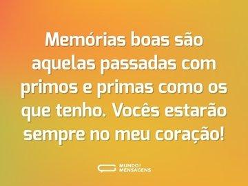 Memórias boas são aquelas passadas com primos e primas como os que tenho. Vocês estarão sempre no meu coração!