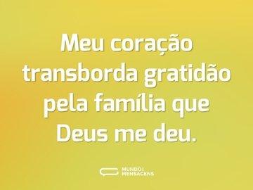 Meu coração transborda gratidão pela família que Deus me deu.