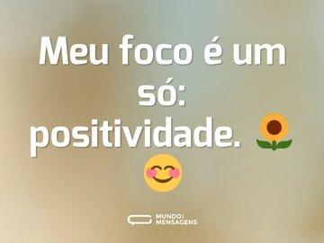 Meu foco é um só: positividade. 🌻😊