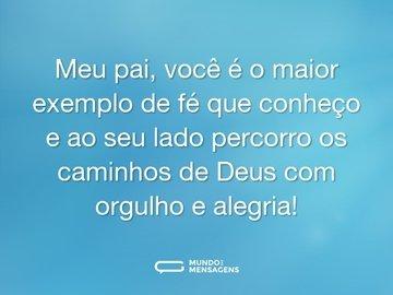 Meu pai, você é o maior exemplo de fé que conheço e ao seu lado percorro os caminhos de Deus com orgulho e alegria!
