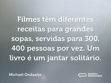 Filmes têm diferentes receitas para grandes sopas, servidas para 300, 400 pessoas por vez. Um livro é um jantar solitário.