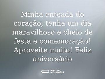 Minha enteada do coração, tenha um dia maravilhoso e cheio de festa e comemoração! Aproveite muito! Feliz aniversário