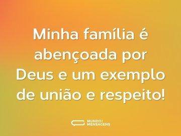 Minha família é abençoada por Deus e um exemplo de união e respeito!