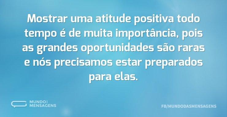 Mostrar uma atitude positiva todo tempo ...