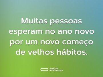 Muitas pessoas esperam no ano novo por um novo começo de velhos hábitos.