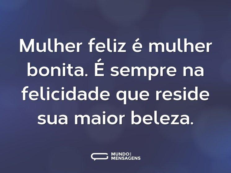 Mulher feliz é mulher bonita. É sempre na felicidade que reside sua maior beleza.