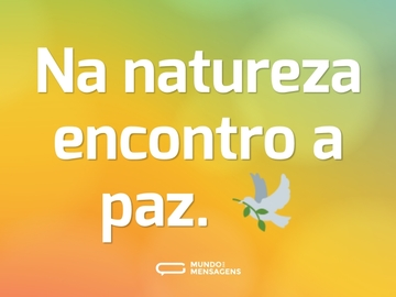 Na natureza encontro a paz. 🕊️