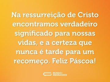 Na ressurreição de Cristo encontramos verdadeiro significado para nossas vidas, e a certeza que nunca é tarde para um recomeço. Feliz Páscoa!