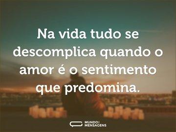 Na vida tudo se descomplica quando o amor é o sentimento que predomina.