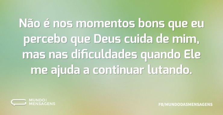Mensagem De Deus Para Mim: Não é Nos Momentos Bons Que Eu Percebo Q