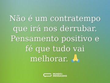 Não é um contratempo que irá nos derrubar. Pensamento positivo e fé que tudo vai melhorar. 🙏