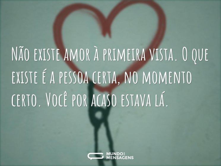 Frases De Amor à Primeira Vista: Não Existe Amor à Primeira Vista. O Que