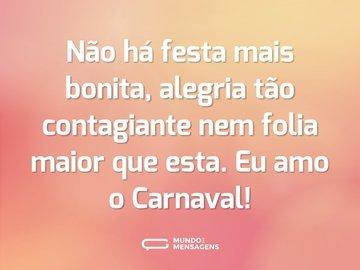 Não há festa mais bonita, alegria tão contagiante nem folia maior que esta. Eu amo o Carnaval!