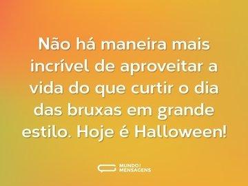 Não há maneira mais incrível de aproveitar a vida do que curtir o dia das bruxas em grande estilo. Hoje é Halloween!