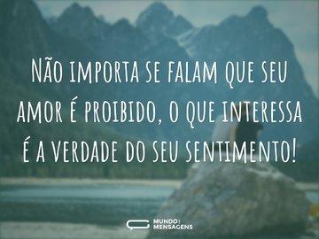 Não importa se falam que seu amor é proibido, o que interessa é a verdade do seu sentimento!