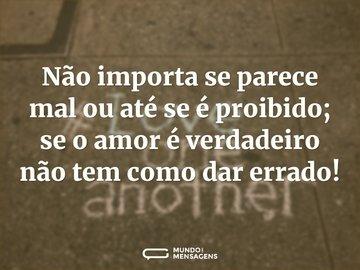 Não importa se parece mal ou até se é proibido; se o amor é verdadeiro não tem como dar errado!